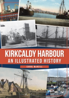 Kirkcaldy Harbour : An Illustrated History, Paperback / softback Book
