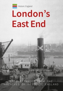 Historic England: London's East End : Unique Images from the Archives of Historic England, Paperback Book