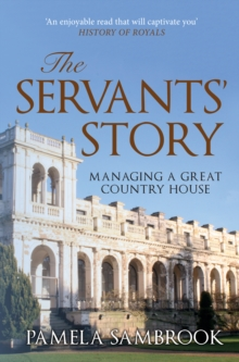 The Servants' Story : Managing a Great Country House, Paperback / softback Book