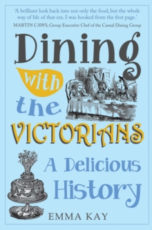 Dining with the Victorians : A Delicious History, Paperback Book