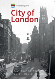 Historic England: City of London : Unique Images from the Archives of Historic England, Paperback / softback Book