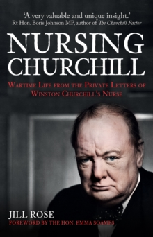Nursing Churchill : Wartime Life from the Private Letters of Winston Churchill's Nurse, Hardback Book