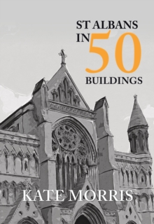 St Albans in 50 Buildings, Paperback / softback Book