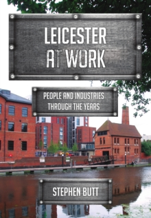 Leicester at Work : People and Industries Through the Years, Paperback Book