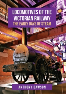 Locomotives of the Victorian Railway : The Early Days of Steam, Paperback / softback Book