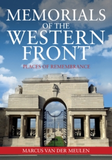 Memorials of the Western Front : Places of Remembrance, Paperback / softback Book