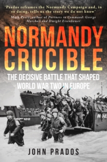 Normandy Crucible : The Decisive Battle that Shaped World War Two in Europe, Paperback / softback Book