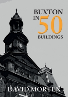 Buxton in 50 Buildings, Paperback / softback Book