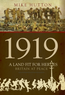 1919 - A Land Fit for Heroes : Britain at Peace, Hardback Book