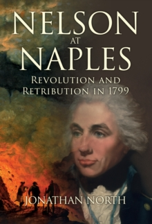 Nelson at Naples : Revolution and Retribution in 1799, Hardback Book