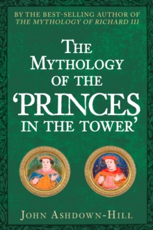 The Mythology of the Princes in the Tower, Hardback Book