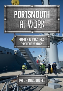Portsmouth at Work : People and Industries Through the Years, Paperback / softback Book