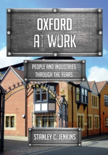 Oxford at Work : People and Industries Through the Years, Paperback / softback Book