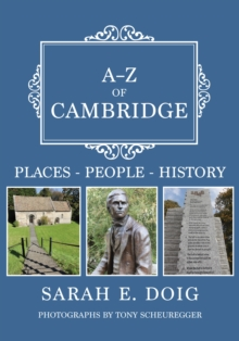 A-Z of Cambridge : Places-People-History, Paperback / softback Book