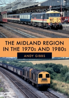The Midland Region in the 1970s and 1980s, Paperback / softback Book