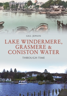 Lake Windermere, Grasmere & Coniston Water Through Time, Paperback / softback Book