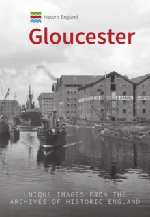 Historic England: Gloucester : Unique Images from the Archives of Historic England, Paperback Book