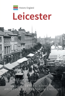 Historic England: Leicester : Unique Images from the Archives of Historic England, Paperback / softback Book