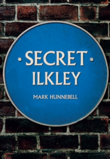 Secret Ilkley, Paperback / softback Book