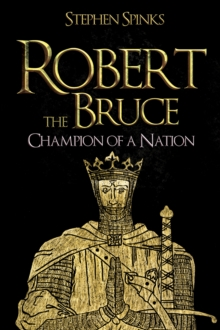 Robert the Bruce : Champion of a Nation, Hardback Book