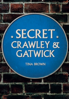 Secret Crawley and Gatwick, Paperback / softback Book
