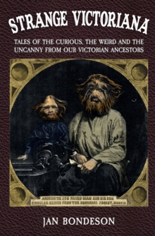 Strange Victoriana : Tales of the Curious, the Weird and the Uncanny from Our Victorian Ancestors, Paperback / softback Book
