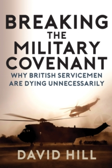 Breaking the Military Covenant : Why British Servicemen Are Dying Unnecessarily, Paperback / softback Book