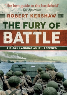 The Fury of Battle : A D-Day Landing As It Happened, Hardback Book