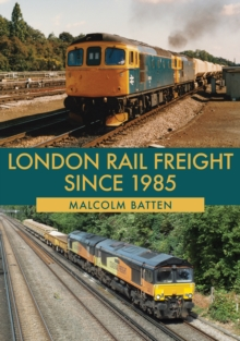 London Rail Freight Since 1985, Paperback / softback Book