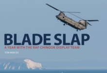 Blade Slap: A Year with the RAF Chinook Display Team, Paperback / softback Book