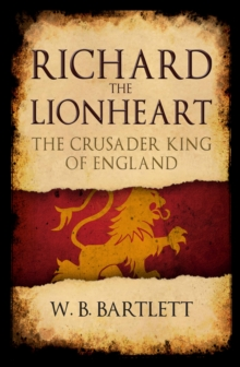 Richard the Lionheart : The Crusader King of England, Paperback / softback Book