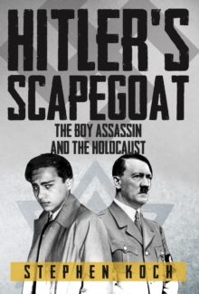 Hitler's Scapegoat : The Boy Assassin and the Holocaust, Hardback Book