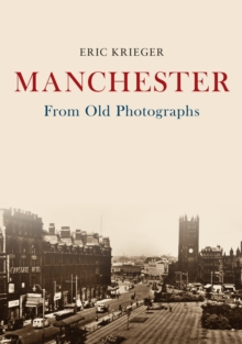 Manchester From Old Photographs, Paperback / softback Book