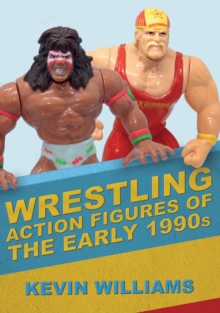 Wrestling Action Figures of the Early 1990s, Paperback / softback Book