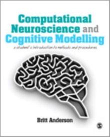 Computational Neuroscience and Cognitive Modelling : A Student's Introduction to Methods and Procedures, Hardback Book