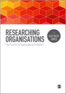 Researching Organizations : The Practice of Organizational Fieldwork, Hardback Book