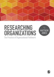 Researching Organizations : The Practice of Organizational Fieldwork, Paperback / softback Book