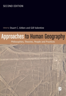 Approaches to Human Geography : Philosophies, Theories, People and Practices, Paperback Book