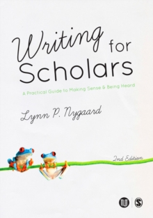 Writing for Scholars : A Practical Guide to Making Sense & Being Heard, Hardback Book