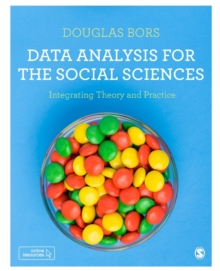 Data Analysis for the Social Sciences : Integrating Theory and Practice, Paperback / softback Book