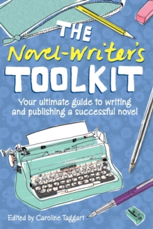 The Novel Writer's Toolkit : Your Ultimate Guide to Writing and Publishing a Successful Novel, Paperback Book