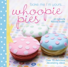 Bake Me I'm Yours... Whoopie Pies : Over 70 Excuses to Bake, Fill and Decorate, Hardback Book