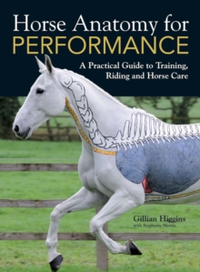 Horse Anatomy for Performance : A Practical Guide to Training, Riding and Horse Care, Hardback Book