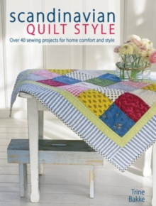 Scandinavian Quilt Style : Over 40 Sewing Projects for Home Comfort and Style, Paperback Book