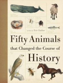 Fifty Animals That Changed the Course of History, Hardback Book