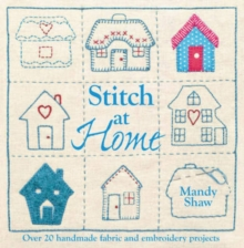 Stitch at Home : Make Your House a Home with Over 20 Handmade Projects, Paperback Book