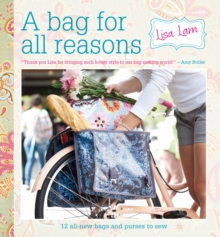 A Bag for All Reasons : 12 All-New Bags and Purses to Sew for Every Occasion, Spiral bound Book