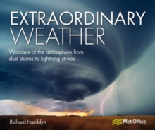 Extraordinary Weather : Wonders of the Atmosphere from Dust Storms to Lighting Strikes, Paperback Book