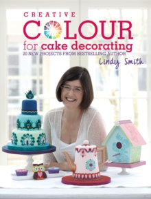 Creative Colour for Cake Decorating : 20 new projects from the bestselling author of The Contemporary Cake Decorating Bible, Hardback Book