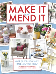 Make It and Mend It : 30 ideas to make, bake, sew and grow!, Hardback Book